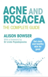 Acne and Rosacea - The Complete Guide ebook by Alison Bowser