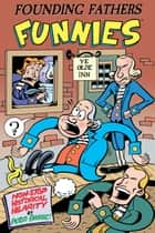 Founding Fathers Funnies - Non-Stop Historical Hilarity ebook by Peter Bagge