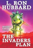 Invaders Plan, The: Mission Earth Volume 1 ebook by L. Ron Hubbard