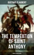 The Temptation of Saint Anthony (French Classics Series) - Historical Novel ebook by Gustave Flaubert