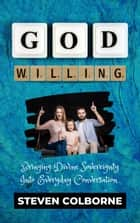 God Willing: Bringing Divine Sovereignty into Everyday Conversation ebook by Steven Colborne