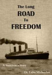 The Long Road to Freedom: A Survivor's Story ebook by Dr. Lubo Michaylov
