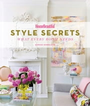 House Beautiful Style Secrets - What Every Room Needs ebook by Sophie Donelson