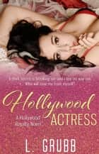 Hollywood Actress - Hollywood Royalty, #1 ebook by L. Grubb