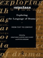Exploring the Language of Drama - From Text to Context ebook by Jonathan Culpeper,Mick Short,Peter Verdonk