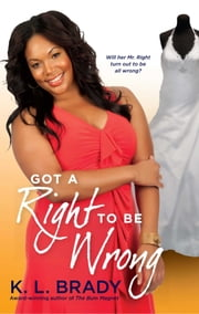 Got a Right to Be Wrong ebook by K. L. Brady