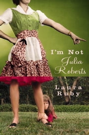 I'm Not Julia Roberts ebook by Laura Ruby