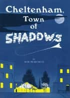 Cheltenham Town Of Shadows: Ghostly happenings in a quiet English Spa Town ebook by Bob Meredith,Peter Reardon,Nicholas Reardon
