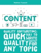 Quality Copywriting: Quick Way to Write Quality Content for Any Topic ebook by Mathew Tuward
