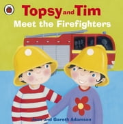 Topsy and Tim: Meet the Firefighters ebook by Jean Adamson,Belinda Worsley