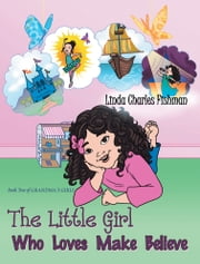 The Little Girl Who Loves Make Believe - Book 2 of Grandma's Girls ebook by Linda Charles Fishman