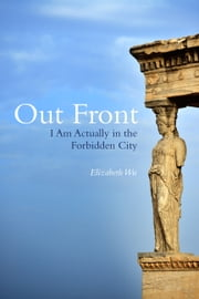 Out Front - I Am Actually in the Forbidden City ebook by Elizabeth  Wu