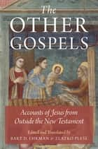 The Other Gospels - Accounts of Jesus from Outside the New Testament ebook by Bart D. Ehrman, Zlatko Plese
