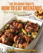 The Splendid Table's How to Eat Weekends - New Recipes, Stories, and Opinions from Public Radio's Award-Winning Food Show ebook by Lynne Rossetto Kasper, Sally Swift