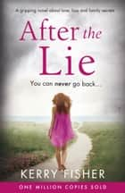 After the Lie - A gripping novel about love, loss and family secrets ebook by