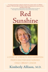 Red Sunshine - A Story of Strength and Inspiration from a Doctor Who Survived Stage 3 Breast Cancer ebook by Kimberly Allison, M.D.