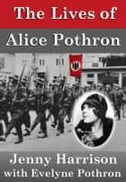 The Lives of Alice Pothron ebook by Jenny Harrison