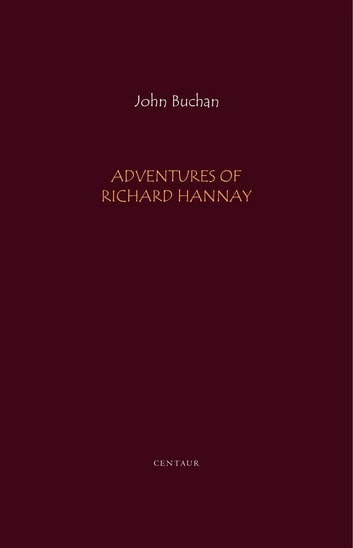 Adventures of Richard Hannay: The Thirty Nine Steps; Greenmantle; Mr. Standfast ebook by John Buchan