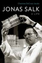 Jonas Salk - A Life ebook by Charlotte DeCroes Jacobs
