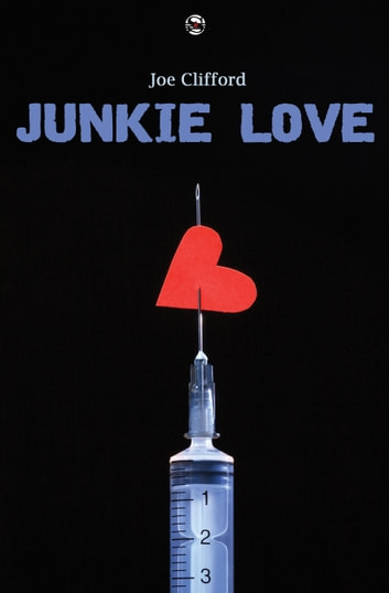 Junkie Love ebook by Joe Clifford