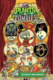 Plants vs. Zombies Volume 9: The Greatest Show Unearthed ebook by Paul Tobin, Jacob Chabot, Matt J. Rainwater