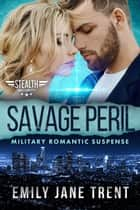 Savage Peril: Military Romantic Suspense - Stealth Security, #6 ebook by Emily Jane Trent