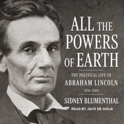 All the Powers of Earth - The Political Life of Abraham Lincoln Vol. III, 1856-1860 audiobook by Sidney Blumenthal