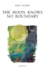 The Moon Knows No Boundary ebook by Mary Tilberg
