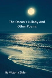 The Ocean's Lullaby And Other Poems ebook by Victoria Zigler