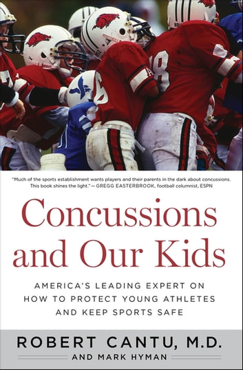 Concussions and Our Kids - America's Leading Expert on How to Protect Young Athletes and Keep Sports Safe ebook by Mark Hyman,Robert Cantu