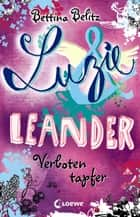 Luzie & Leander 6 - Verboten tapfer ebook by Bettina Belitz
