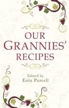 Our Grannies Recipes: Favourite Irish Dishes ebook by Eoin  Purcell