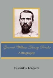 General William Dorsey Pender - A Biography ebook by Edward G. Longacre