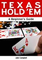 Texas Hold 'Em: A Beginner's Guide ebook by Julie Campbell