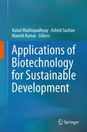 Applications of Biotechnology for Sustainable Development ebook by Manish Kumar, Ashish Sachan, Kunal Mukhopadhyay