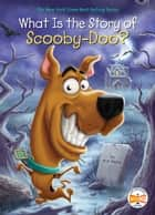 What Is the Story of Scooby-Doo? ebook by M. D. Payne, Who HQ, Andrew Thomson