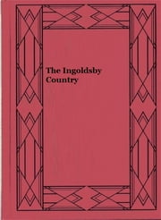 The Ingoldsby Country (Illustrated) ebook by Charles G. Harper