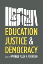 Education, Justice, and Democracy ebook by Rob Reich, Danielle Allen