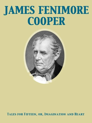 Tales for Fifteen, or, Imagination and Heart ebook by James Fenimore Cooper