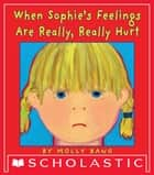When Sophie's Feelings Are Really, Really Hurt eBook by Molly Bang, Molly Bang