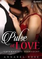 Pulse of Love. Unerwartete Sehnsucht ebook by Annabel Rose