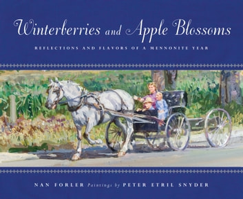 Winterberries and Apple Blossoms - Reflections and Flavors of a Mennonite Year ebook by Nan Forler
