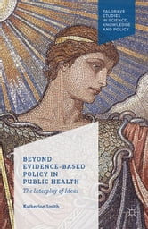 Beyond Evidence Based Policy in Public Health - The Interplay of Ideas ebook by K. Smith