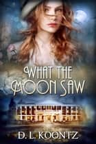 What the Moon Saw ebook by