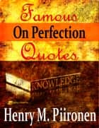 Famous Quotes on Perfection ebook by Henry M. Piironen