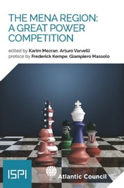 The MENA Region: A Great Power Competition ebook by Karim Mezran, Arturo Varvelli, AA.VV.