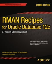 RMAN Recipes for Oracle Database 12c - A Problem-Solution Approach ebook by Darl Kuhn,Sam Alapati,Arup Nanda