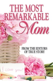 The Most Remarkable Mom ebook by The Editors Of True Story And True Confessions