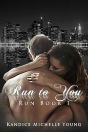 Run to You (Run #1) ebook by Kandice Michelle Young