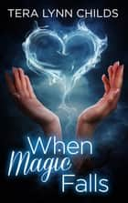 When Magic Falls ebook by Tera Lynn Childs